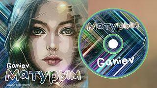 GANIEV- Матурым /Моя красавица / My beauty(Jawsh 685 cover)