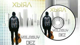 DeZ & YALAGUY-Хыял/Мечта/Dream